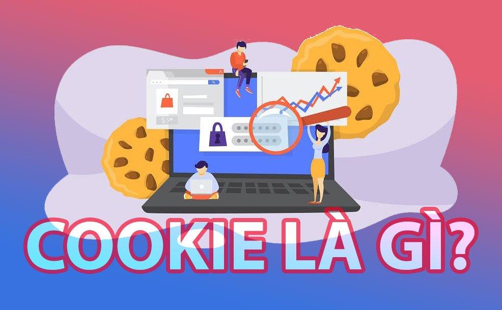 Cookie là gì? Công dụng và cách sử dụng Cookie an toàn