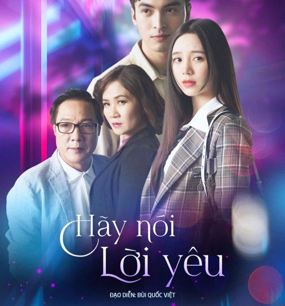 Hãy nói lời yêu: Liệu có tạo nên hiện tượng mới của phim gia đình Việt 2021?